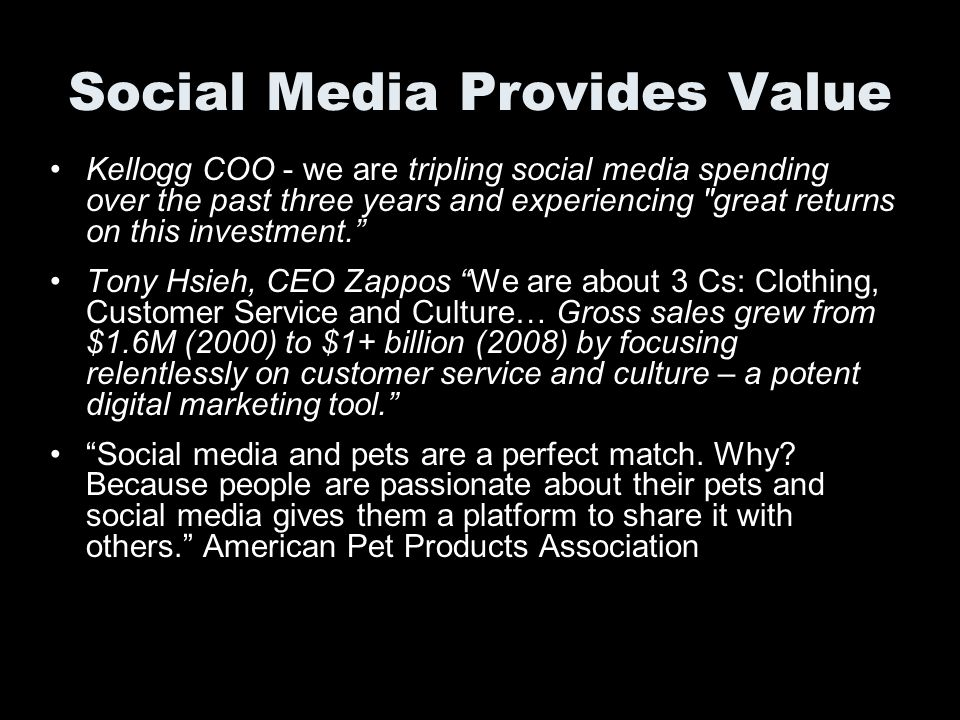 Social Media Provides Value Kellogg COO - we are tripling social media spending over the past three years and experiencing great returns on this investment.