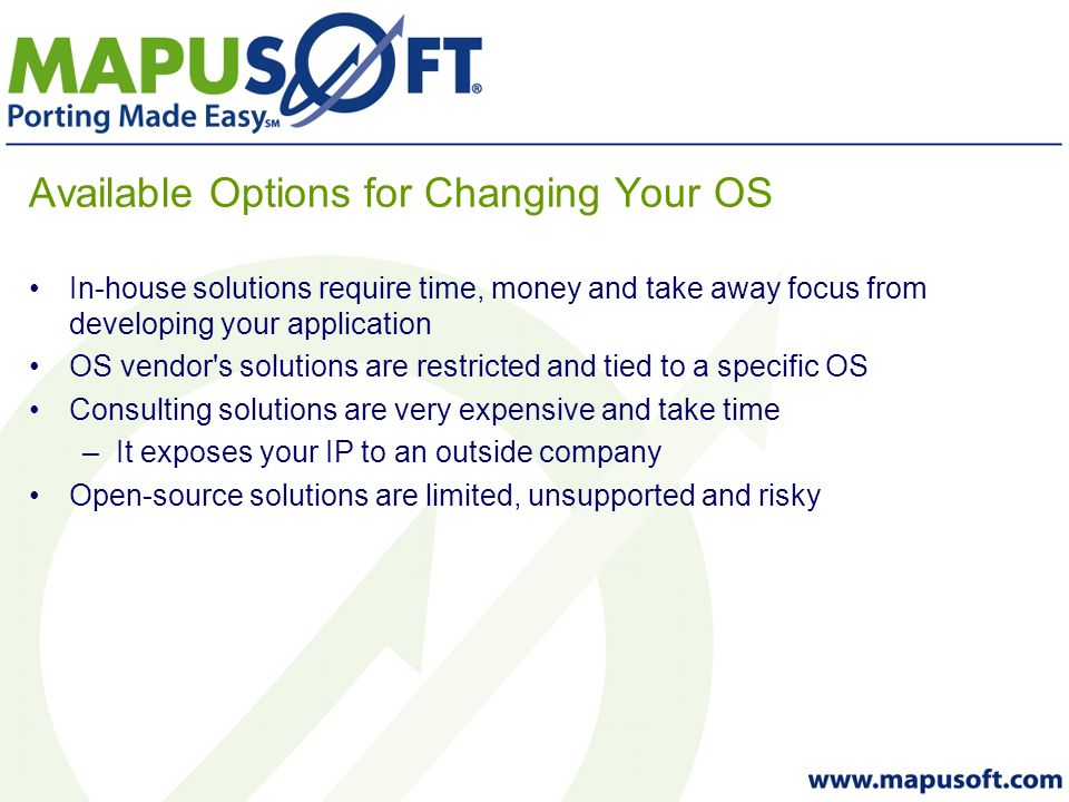 OS Abstractor Support Please visit http://mapusoft.com/products/offerings/http://mapusoft.com/products/offerings/ to view a list of supported APIs and target operating systems