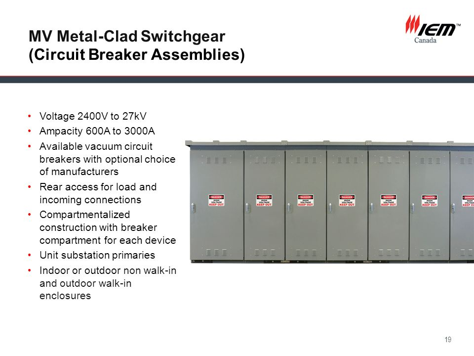 20 MV Metal-Enclosed Switchgear (Fusible Load Interrupters) Voltage 2400V to 27kV Ampacity 600A to 3000A Rear access for load and incoming connections Compartmentalized construction Unit substation primaries Indoor or outdoor non walk-in and outdoor walk-in enclosures