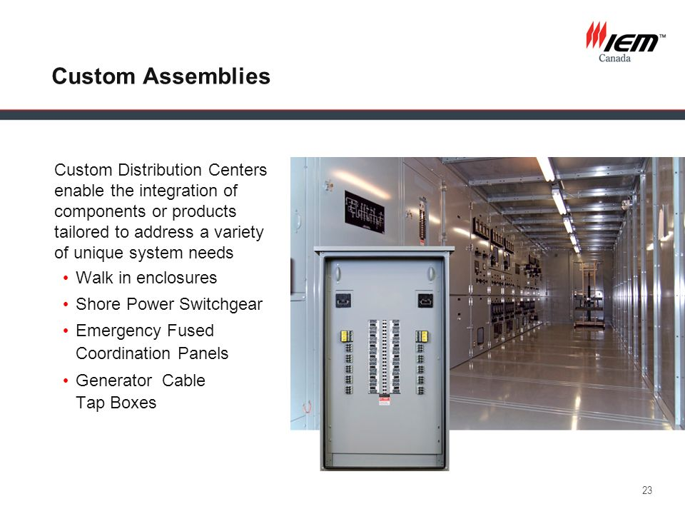 23 Custom Assemblies Custom Distribution Centers enable the integration of components or products tailored to address a variety of unique system needs