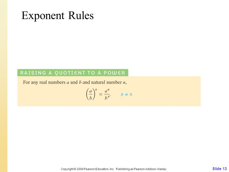 Slide 13 Copyright © 2009 Pearson Education, Inc. Publishing as Pearson Addison-Wesley Exponent Rules