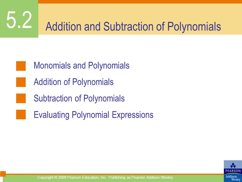 Addition and Subtraction of Polynomials Monomials and Polynomials Addition of Polynomials Subtraction of Polynomials Evaluating Polynomial Expressions
