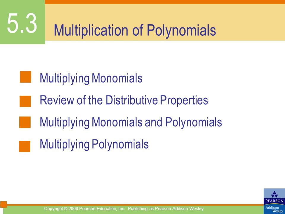 Multiplication of Polynomials Multiplying Monomials Review of the Distributive Properties Multiplying Monomials and Polynomials Multiplying Polynomial