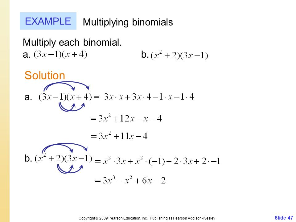 Slide 47 Copyright © 2009 Pearson Education, Inc. Publishing as Pearson Addison-Wesley EXAMPLE Solution Multiplying binomials Multiply each binomial.