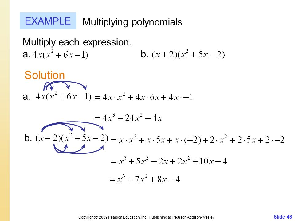 Slide 48 Copyright © 2009 Pearson Education, Inc. Publishing as Pearson Addison-Wesley EXAMPLE Solution Multiplying polynomials Multiply each expressi