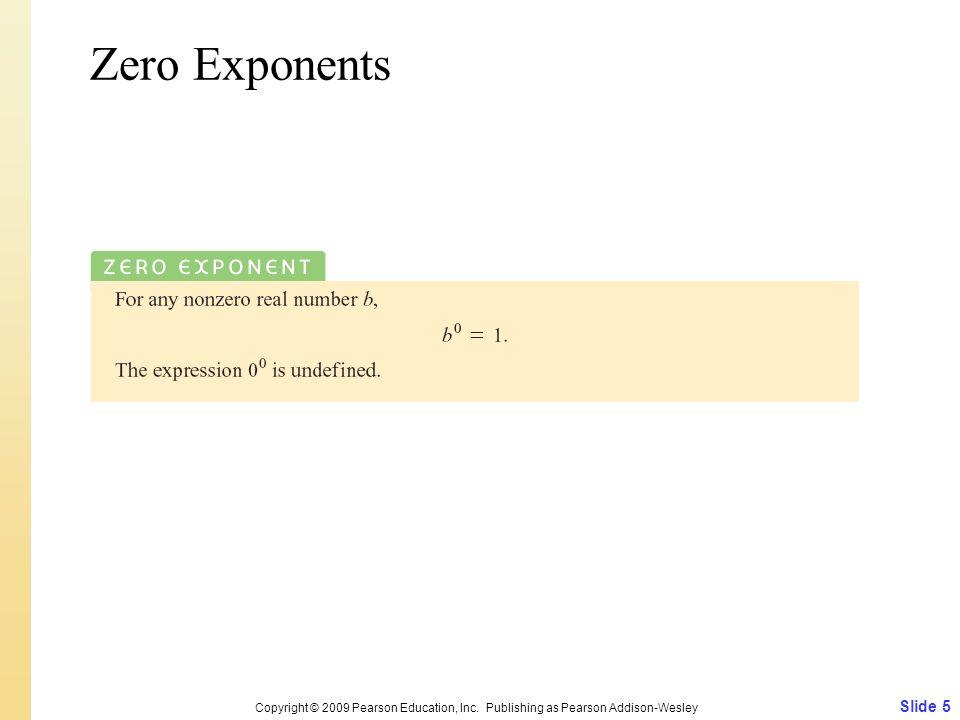 Slide 5 Copyright © 2009 Pearson Education, Inc. Publishing as Pearson Addison-Wesley Zero Exponents