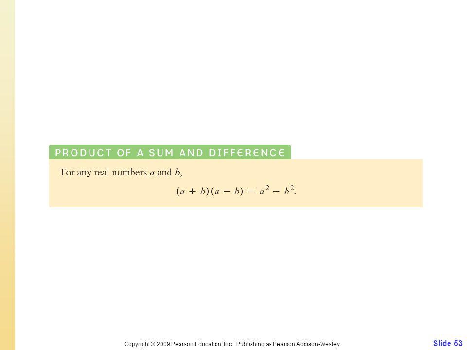 Slide 53 Copyright © 2009 Pearson Education, Inc. Publishing as Pearson Addison-Wesley