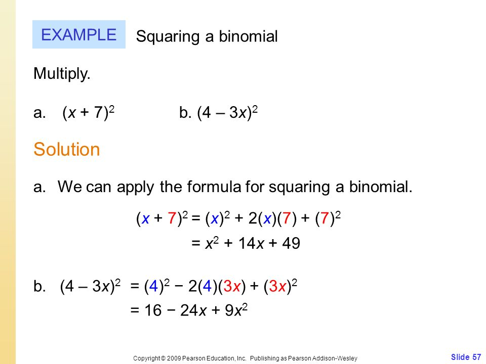 Slide 57 Copyright © 2009 Pearson Education, Inc. Publishing as Pearson Addison-Wesley EXAMPLE Solution Squaring a binomial Multiply. a. (x + 7) 2 b.