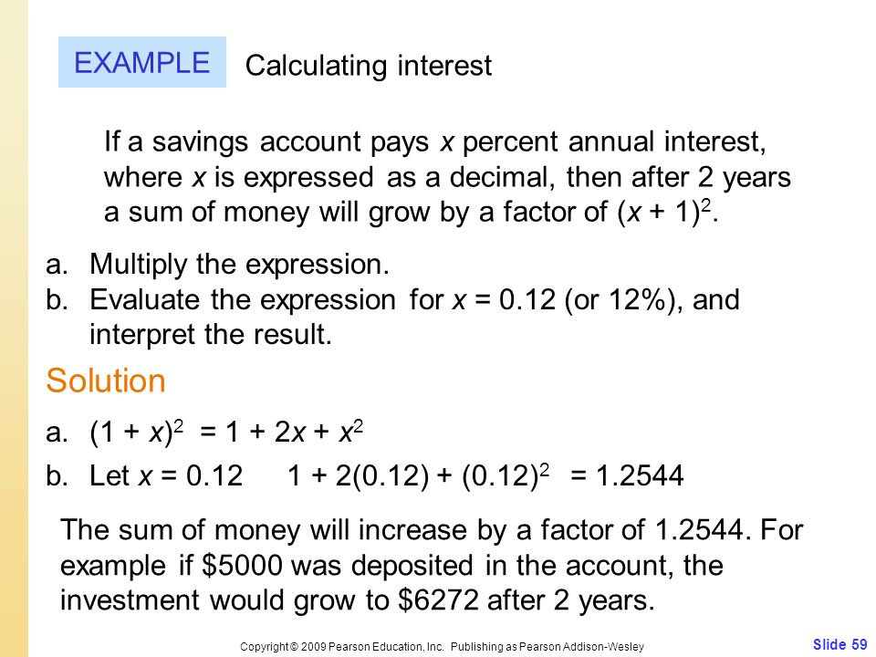 Slide 59 Copyright © 2009 Pearson Education, Inc. Publishing as Pearson Addison-Wesley EXAMPLE Solution Calculating interest If a savings account pays