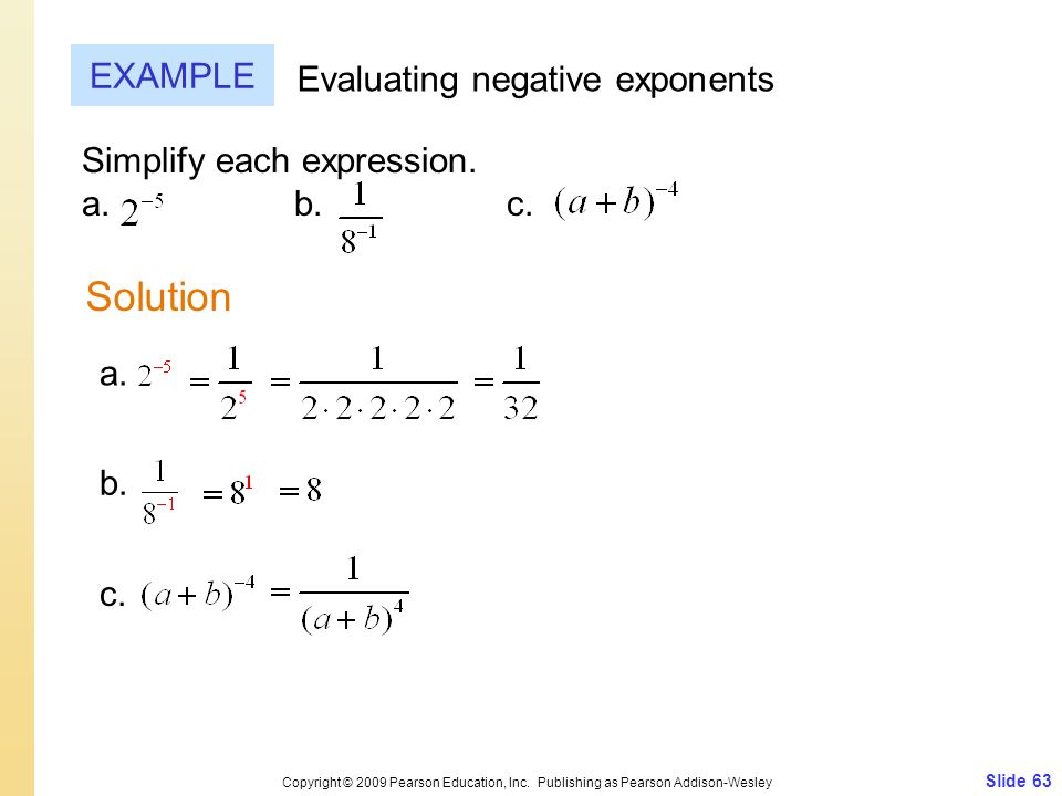 Simplify each expression. a. b. c. Slide 63 Copyright © 2009 Pearson Education, Inc. Publishing as Pearson Addison-Wesley EXAMPLE Evaluating negative