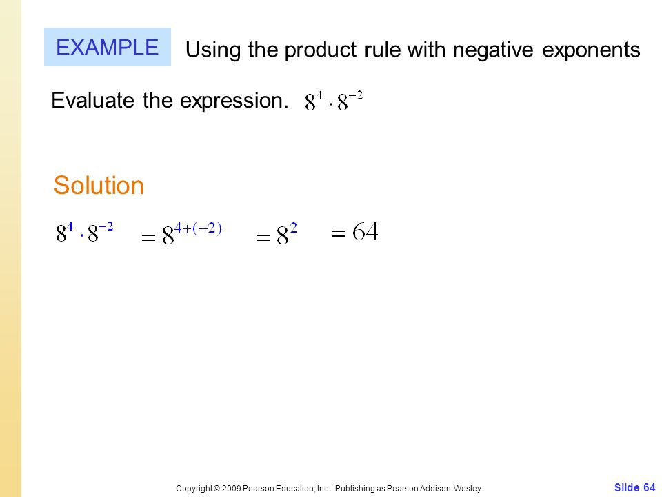 Evaluate the expression. Slide 64 Copyright © 2009 Pearson Education, Inc. Publishing as Pearson Addison-Wesley EXAMPLE Using the product rule with ne