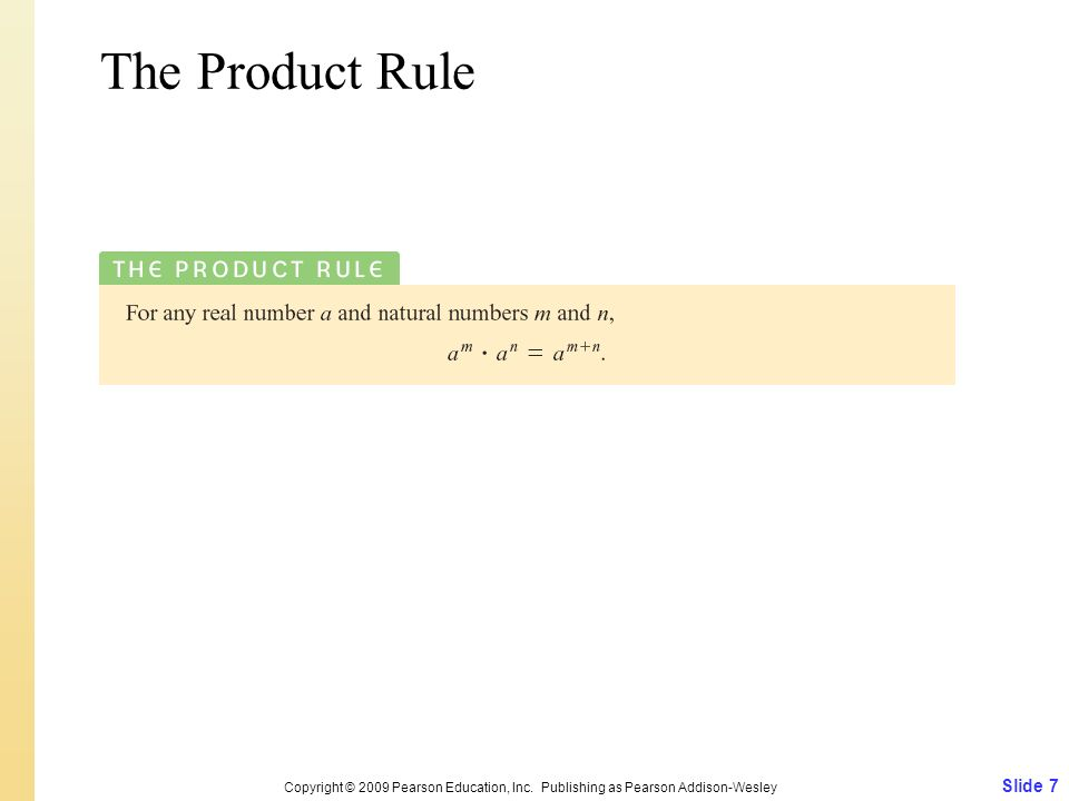 Slide 7 Copyright © 2009 Pearson Education, Inc. Publishing as Pearson Addison-Wesley The Product Rule