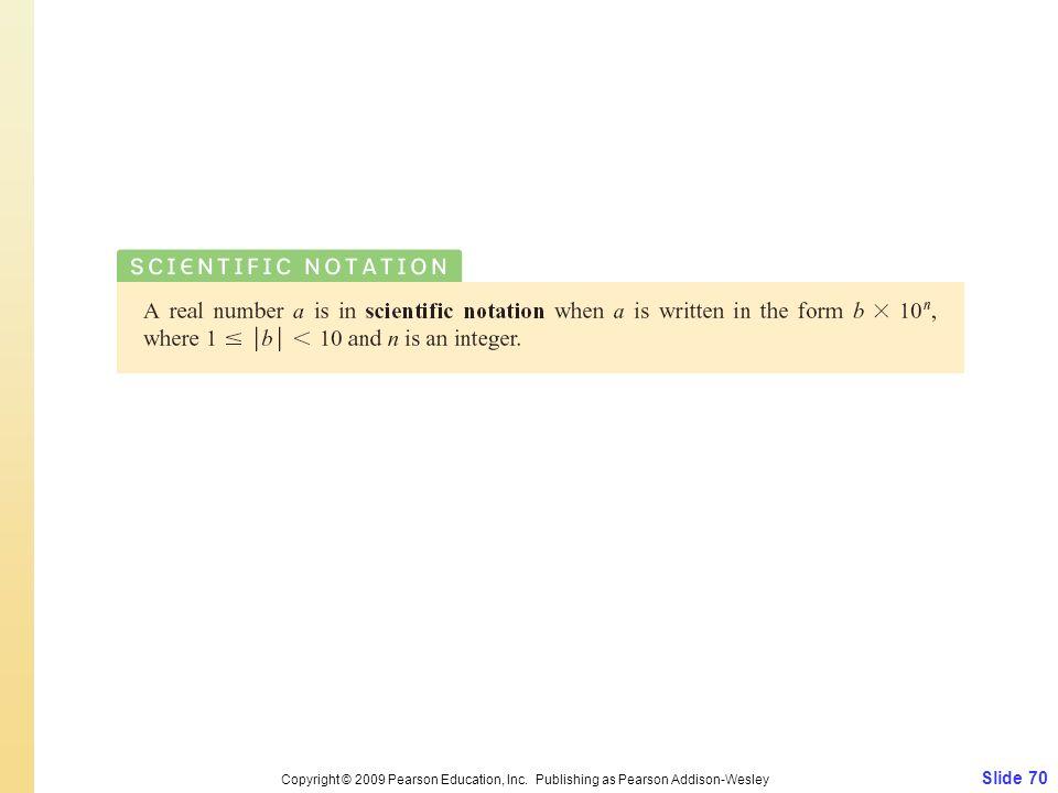 Slide 70 Copyright © 2009 Pearson Education, Inc. Publishing as Pearson Addison-Wesley