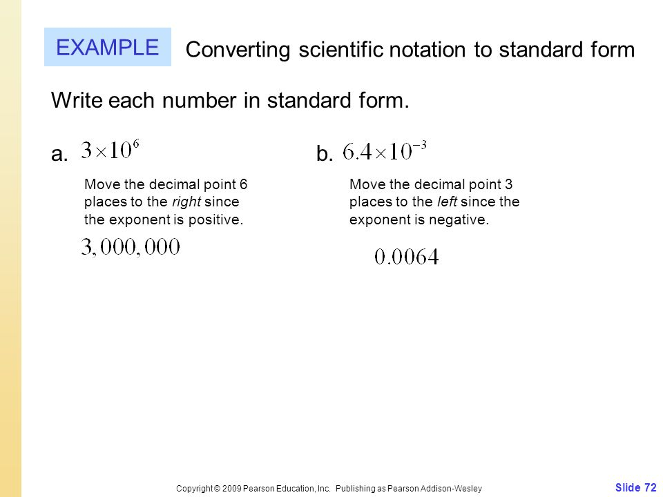 Write each number in standard form. a. b. Slide 72 Copyright © 2009 Pearson Education, Inc. Publishing as Pearson Addison-Wesley EXAMPLE Converting sc