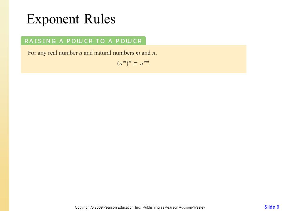 Slide 9 Copyright © 2009 Pearson Education, Inc. Publishing as Pearson Addison-Wesley Exponent Rules