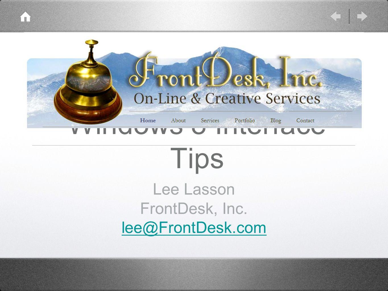 Windows 8 Interface Tips Lee Lasson FrontDesk, Inc. lee@FrontDesk.com
