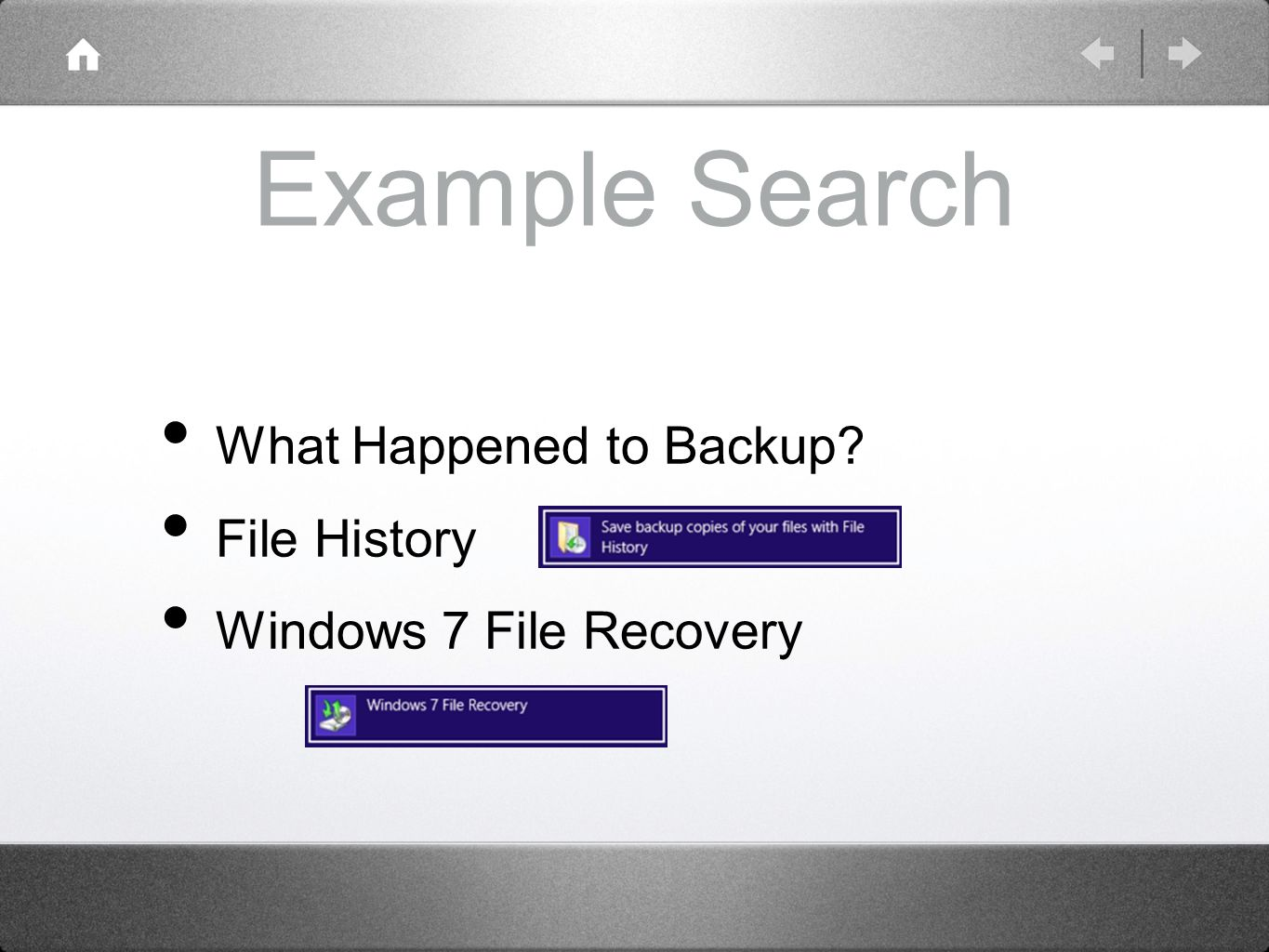 Example Search What Happened to Backup? File History Windows 7 File Recovery