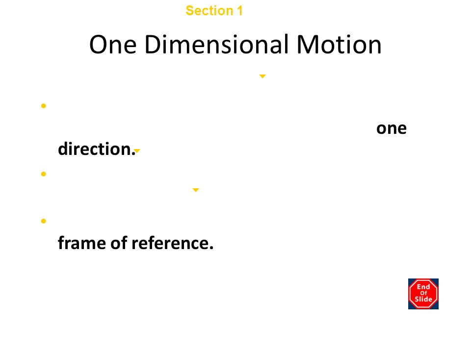 Section 1 Displacement and Velocity Chapter 2 One Dimensional Motion To simplify the concept of motion, we will first consider motion that takes place