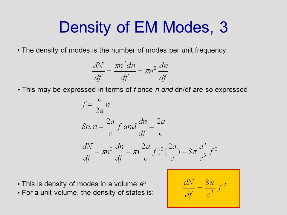 Density of EM Modes, 3 The density of modes is the number of modes per unit frequency: This may be expressed in terms of f once n and dn/df are so exp