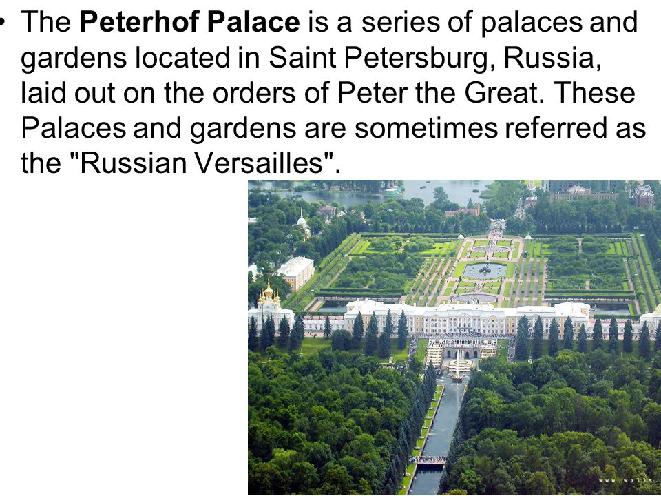 The Peterhof Palace is a series of palaces and gardens located in Saint Petersburg, Russia, laid out on the orders of Peter the Great. These Palaces a