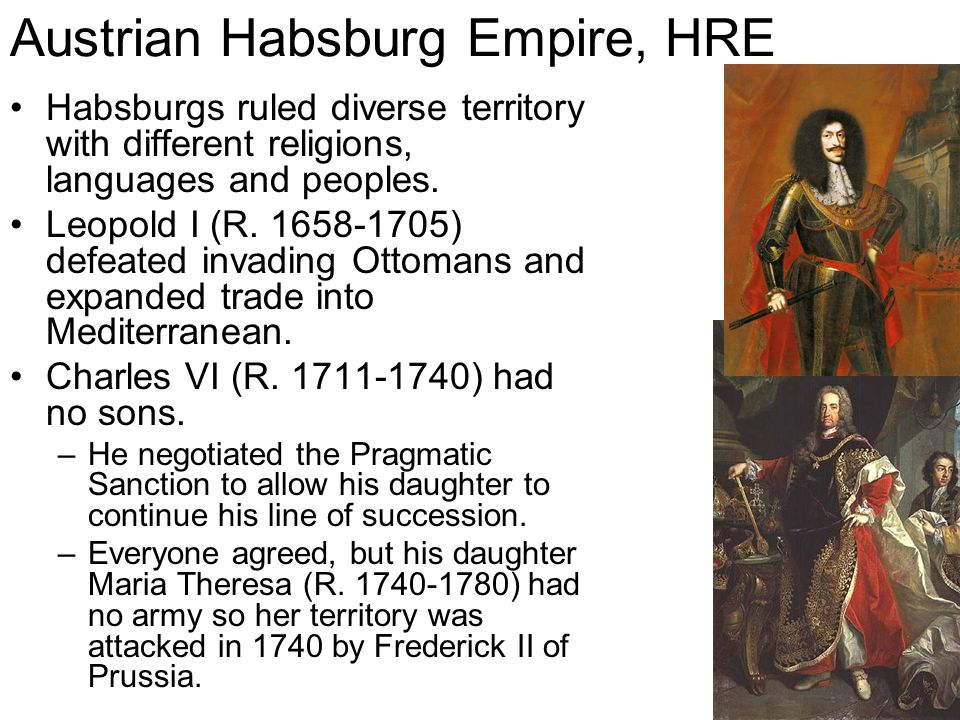 Austrian Habsburg Empire, HRE Habsburgs ruled diverse territory with different religions, languages and peoples. Leopold I (R. 1658-1705) defeated inv