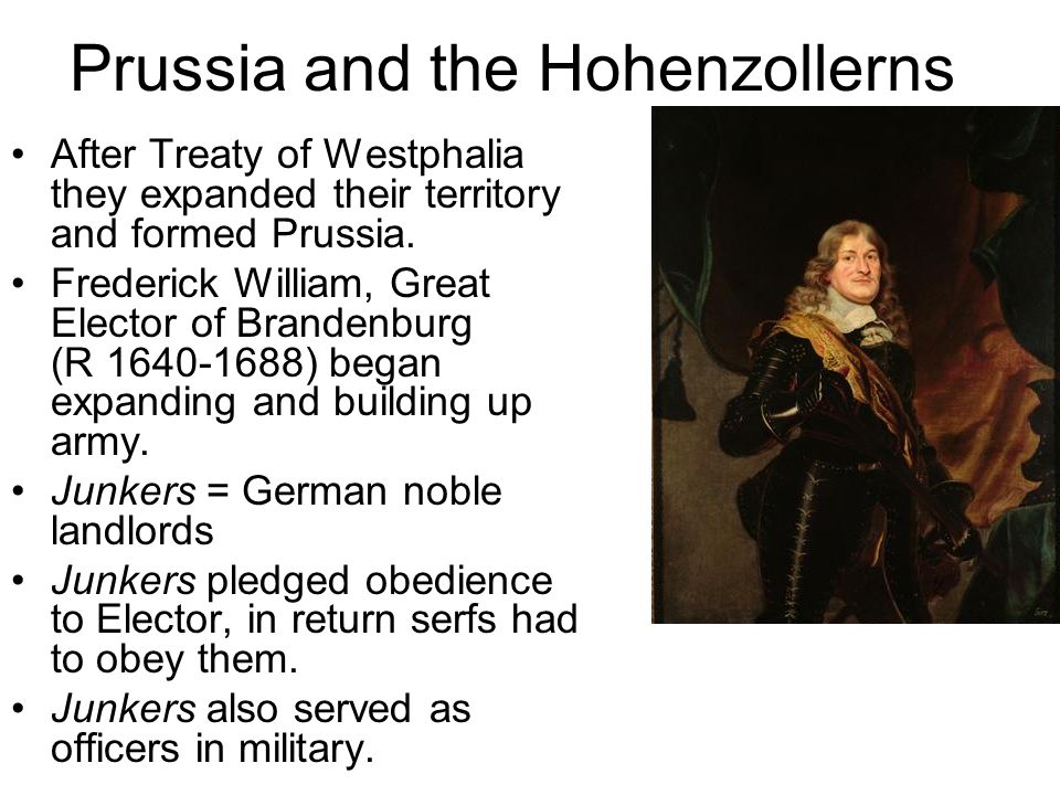 Prussia and the Hohenzollerns After Treaty of Westphalia they expanded their territory and formed Prussia. Frederick William, Great Elector of Branden