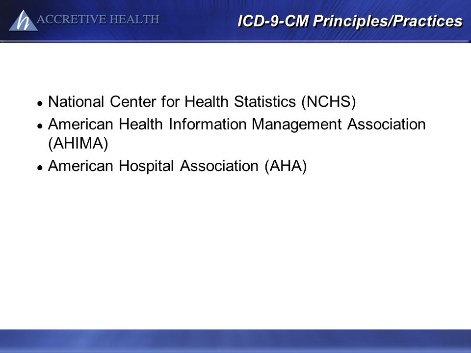 ICD-9-CM Principles/Practices National Center for Health Statistics (NCHS) American Health Information Management Association (AHIMA) American Hospita