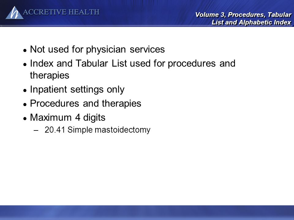 Volume 3, Procedures, Tabular List and Alphabetic Index Not used for physician services Index and Tabular List used for procedures and therapies Inpat