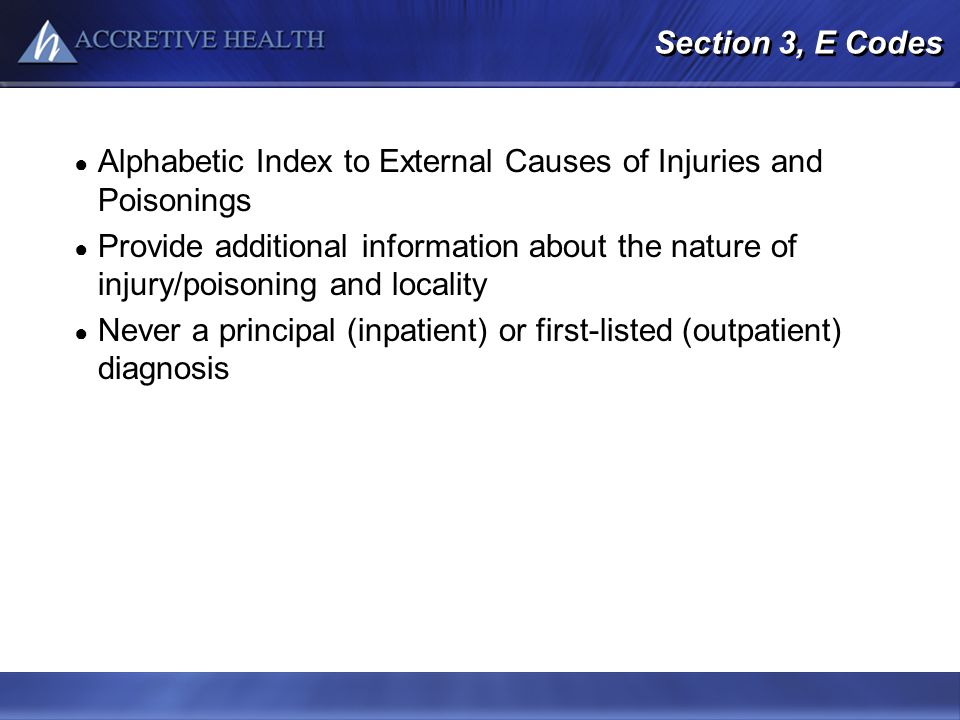 Section 3, E Codes Alphabetic Index to External Causes of Injuries and Poisonings Provide additional information about the nature of injury/poisoning