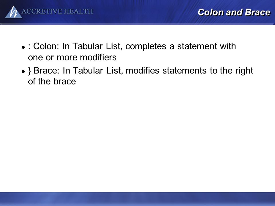 Colon and Brace : Colon: In Tabular List, completes a statement with one or more modifiers } Brace: In Tabular List, modifies statements to the right