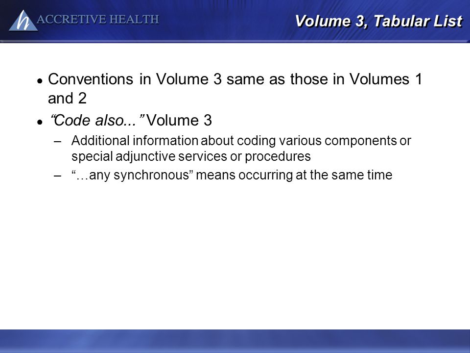 Volume 3, Tabular List Conventions in Volume 3 same as those in Volumes 1 and 2 Code also... Volume 3 –Additional information about coding various com
