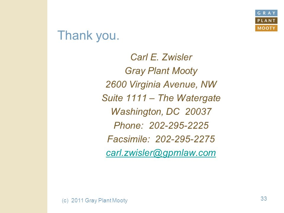 (c) 2011 Gray Plant Mooty 33 Thank you. Carl E.