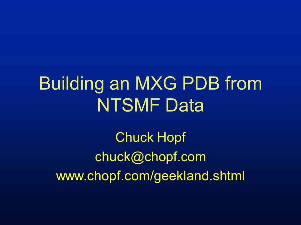 Building an MXG PDB from NTSMF Data Classic MXG PDB Structure Why it doesnt work What needed to change How it is implemented for NTSMF Using BLDNTPDB