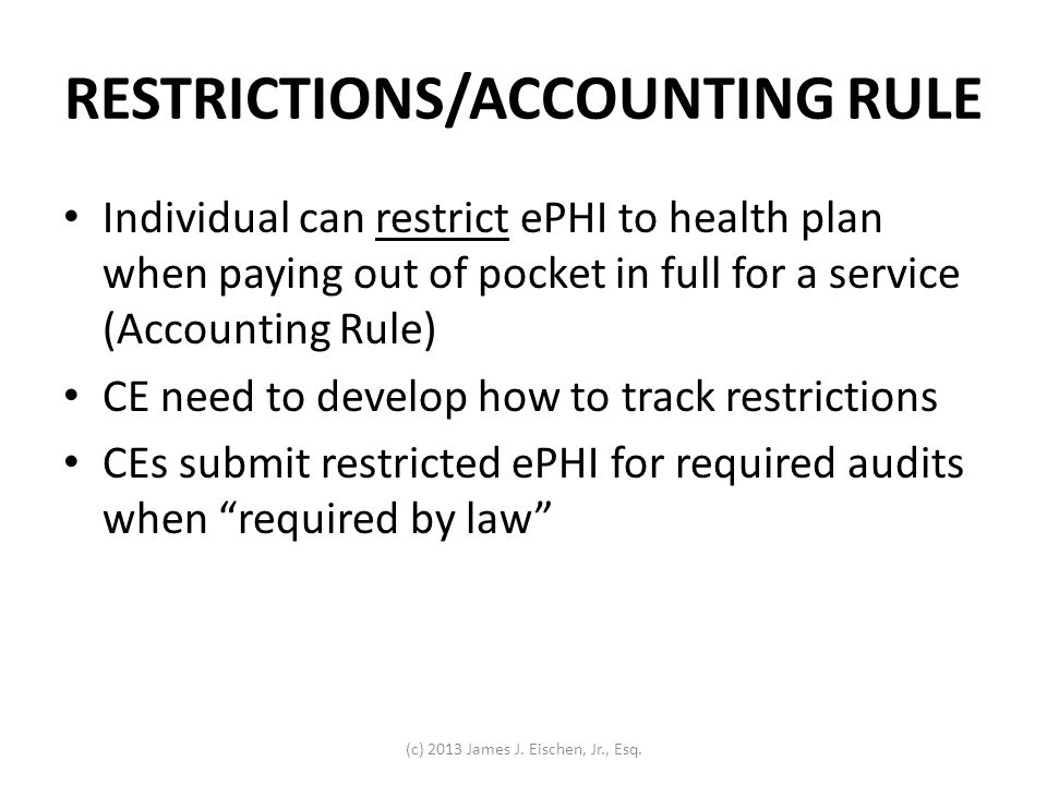 RESTRICTIONS/ACCOUNTING RULE Individual can restrict ePHI to health plan when paying out of pocket in full for a service (Accounting Rule) CE need to
