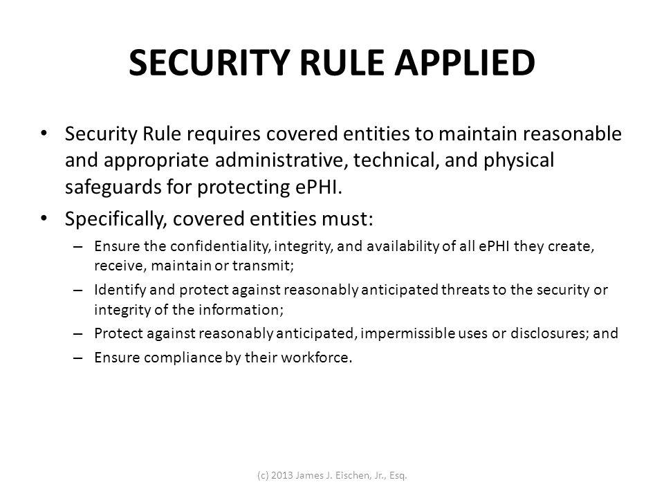 SECURITY RULE APPLIED Security Rule requires covered entities to maintain reasonable and appropriate administrative, technical, and physical safeguard
