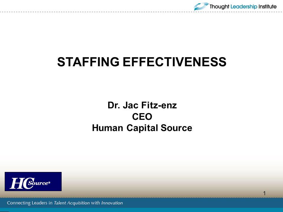 HC Source ® 1 STAFFING EFFECTIVENESS Dr. Jac Fitz-enz CEO Human Capital Source