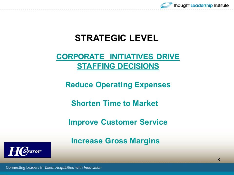 HC Source ® 8 CORPORATE INITIATIVES DRIVE STAFFING DECISIONS Reduce Operating Expenses Shorten Time to Market Improve Customer Service Increase Gross