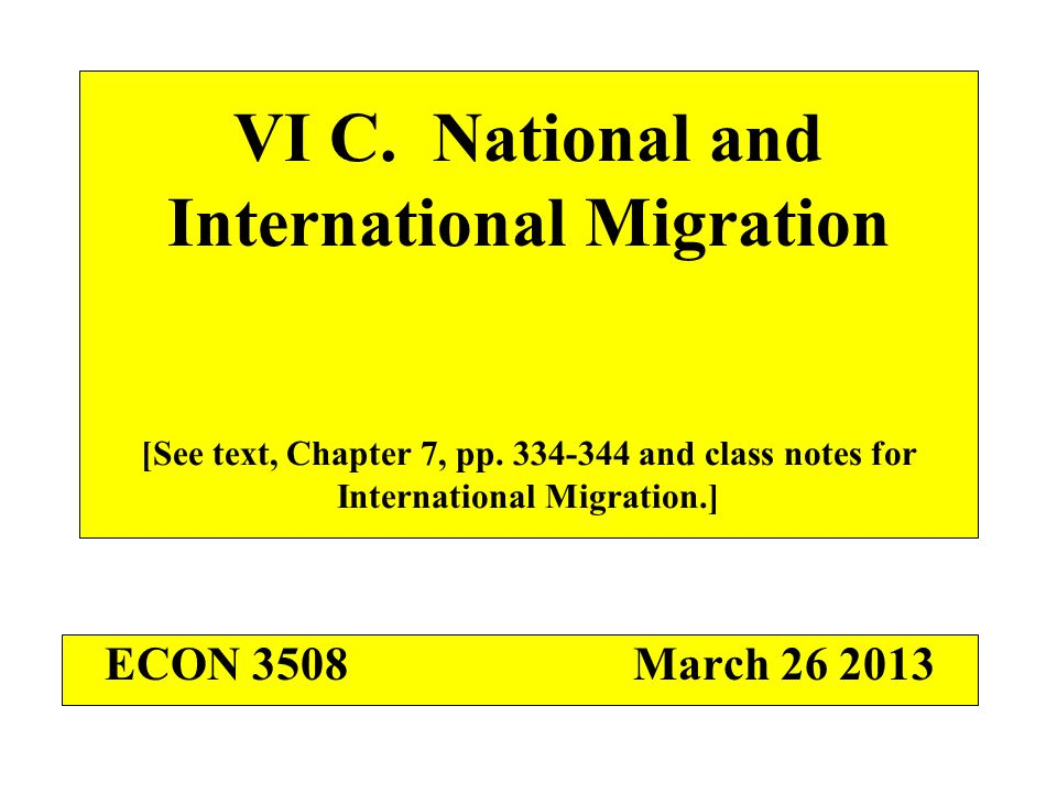 VI C. National and International Migration [See text, Chapter 7, pp. 334-344 and class notes for International Migration.] ECON 3508March 26 2013
