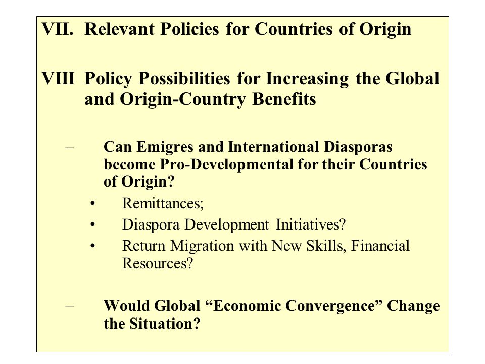 VII.Relevant Policies for Countries of Origin VIII Policy Possibilities for Increasing the Global and Origin-Country Benefits –Can Emigres and Interna