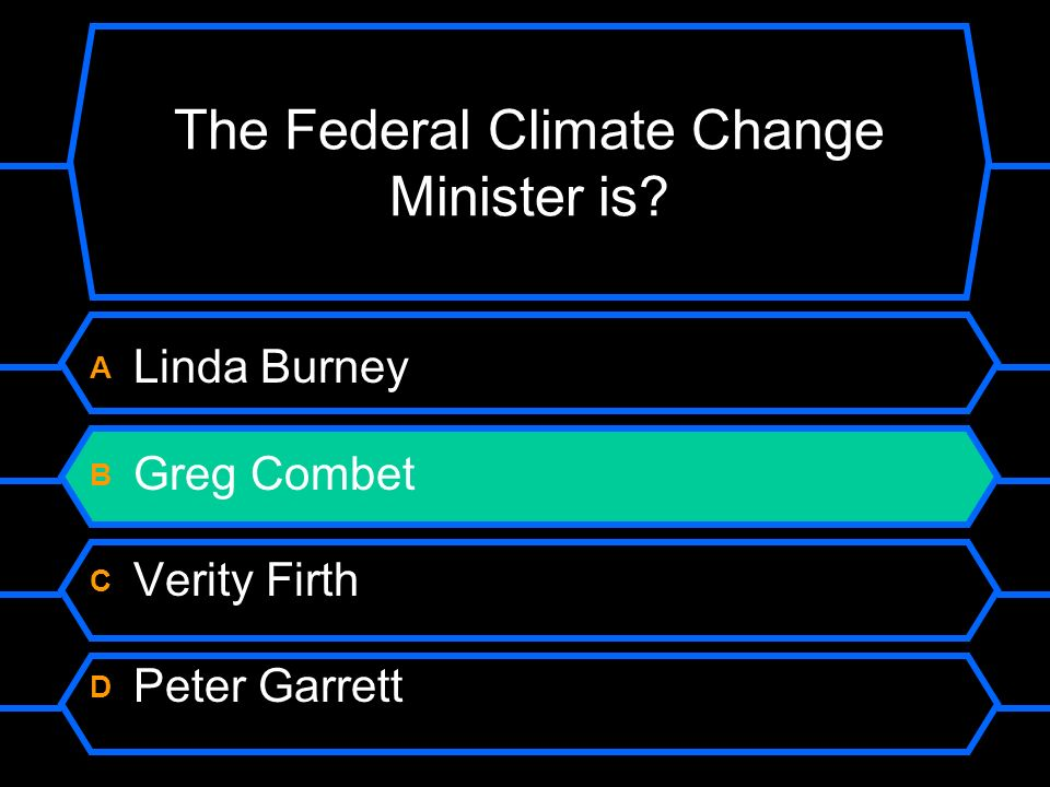 The Federal Climate Change Minister is A Linda Burney B Greg Combet C Verity Firth D Peter Garrett