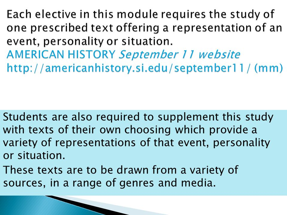Students are also required to supplement this study with texts of their own choosing which provide a variety of representations of that event, personality or situation.
