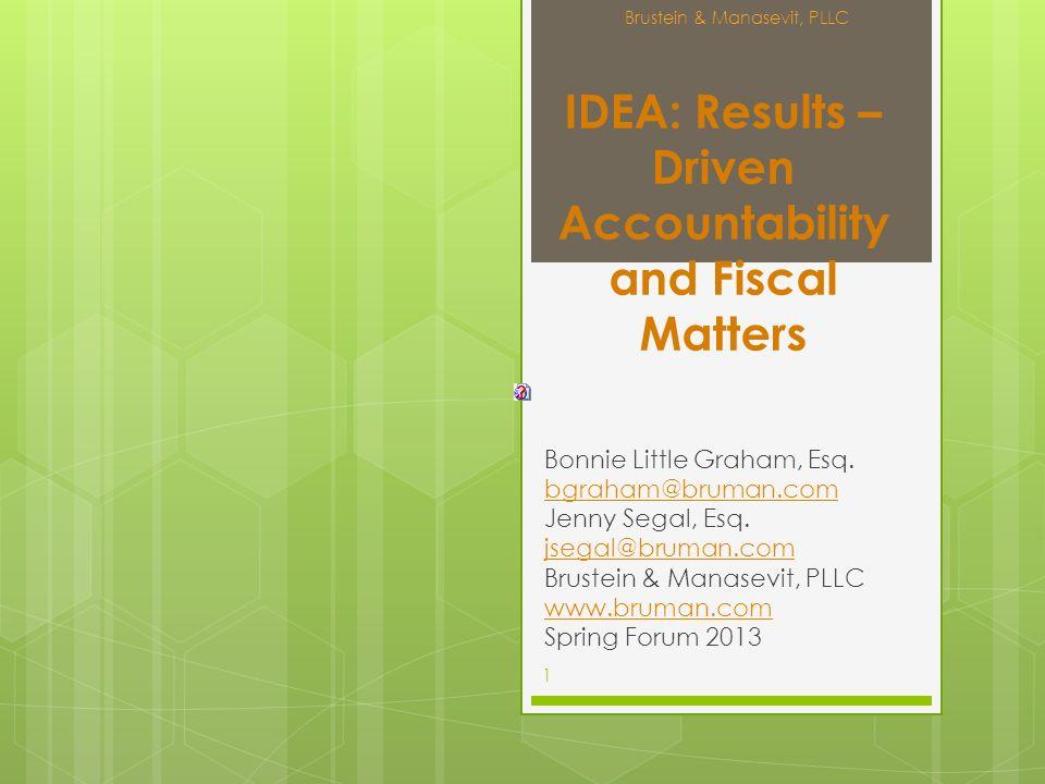 IDEA: Results – Driven Accountability and Fiscal Matters Bonnie Little Graham, Esq. bgraham@bruman.com Jenny Segal, Esq. jsegal@bruman.com Brustein &