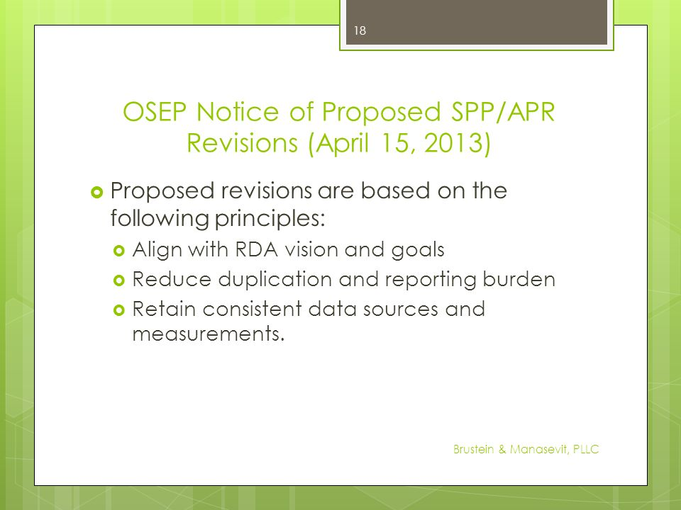 OSEP Notice of Proposed SPP/APR Revisions (April 15, 2013) Proposed revisions are based on the following principles: Align with RDA vision and goals R