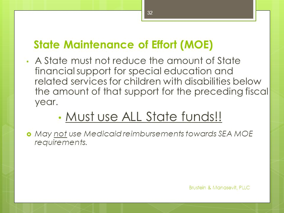 State Maintenance of Effort (MOE) A State must not reduce the amount of State financial support for special education and related services for childre