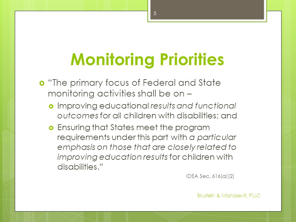 Monitoring Priorities The primary focus of Federal and State monitoring activities shall be on – Improving educational results and functional outcomes