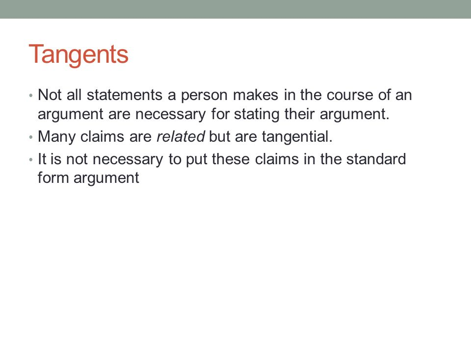 Tangents Not all statements a person makes in the course of an argument are necessary for stating their argument.