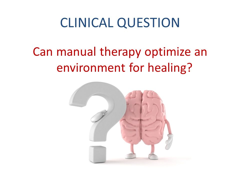 CLINICAL QUESTION Can manual therapy optimize an environment for healing?