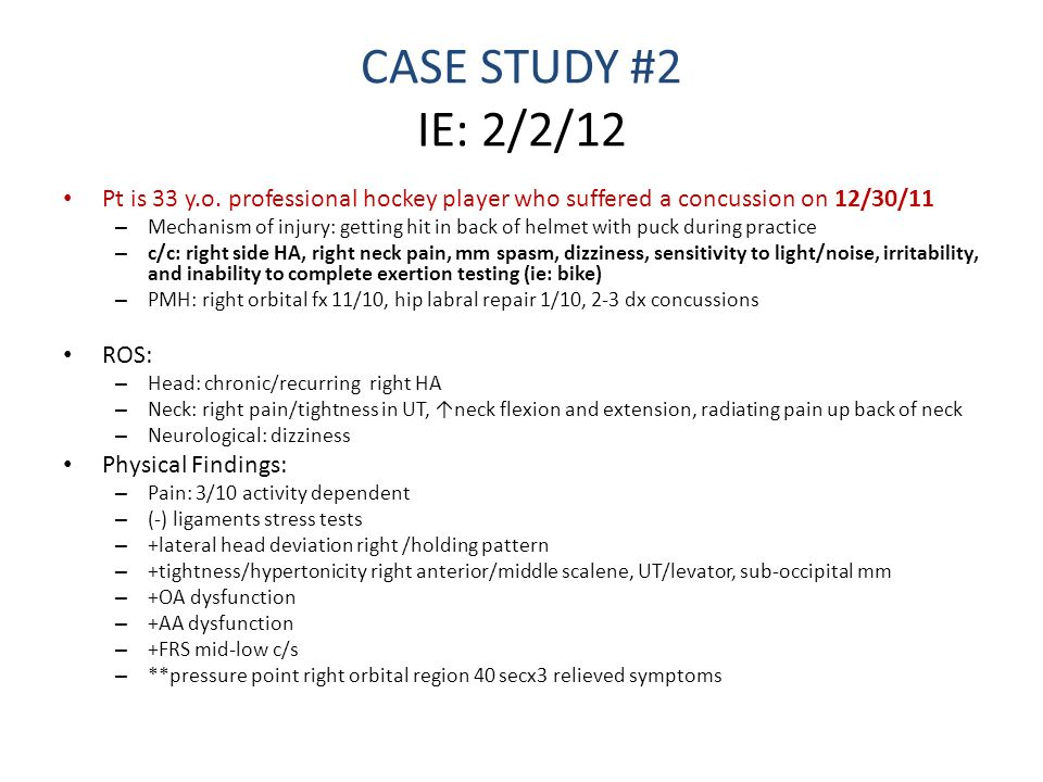 CASE STUDY #2 IE: 2/2/12 Pt is 33 y.o. professional hockey player who suffered a concussion on 12/30/11 – Mechanism of injury: getting hit in back of