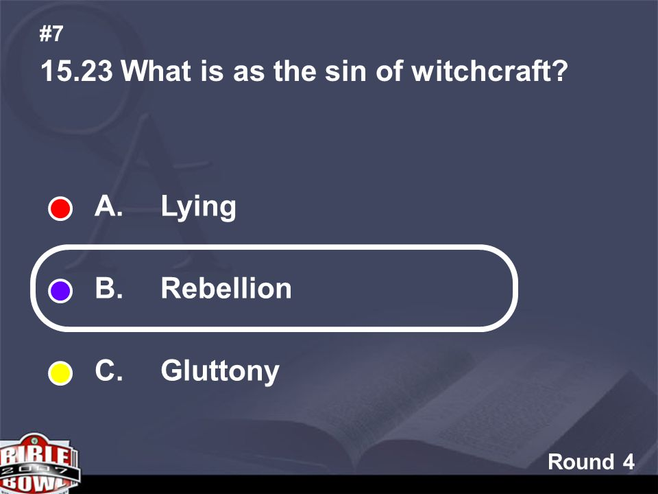 Round What is as the sin of witchcraft #7 A. Lying B. Rebellion C. Gluttony