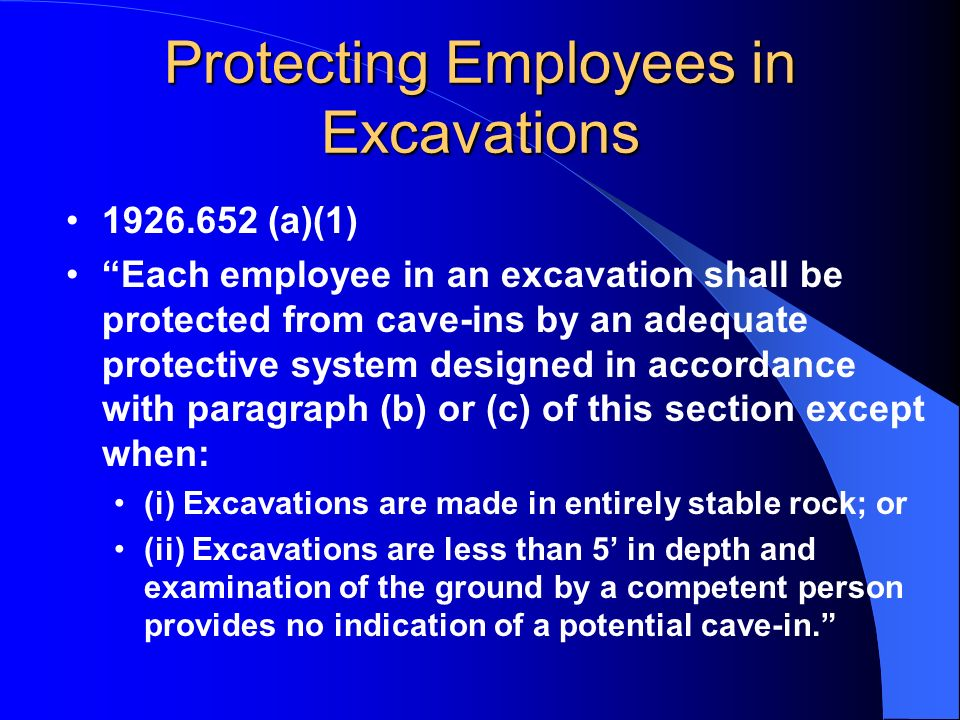 Protecting Employees in Excavations 1926.652 (a)(1) Each employee in an excavation shall be protected from cave-ins by an adequate protective system d